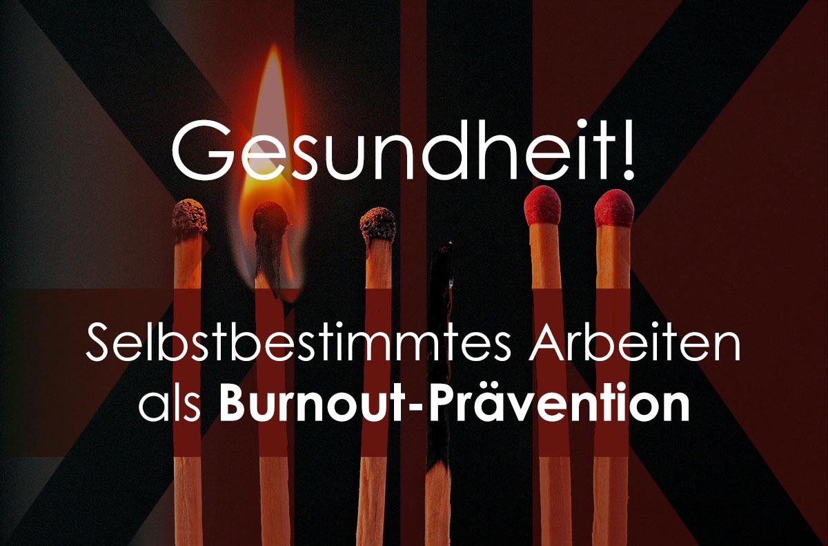 Gesundheit! – Selbstbestimmtes Arbeiten als Burnout-Prävention