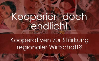 Kooperiert doch endlich! Kooperativen zur Stärkung regionaler Wirtschaft?