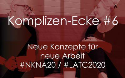 Komplizen-Ecke #6 – Neue Konzepte für neue Arbeit #NKNA20 / #LATC2020