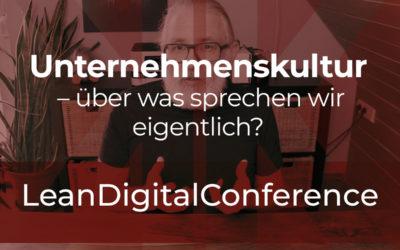 #LeanDigitalConference: Unternehmenskultur – über was sprechen wir eigentlich?