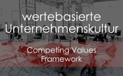 Wertebasierte Unternehmenskultur – das Competing Values Framework
